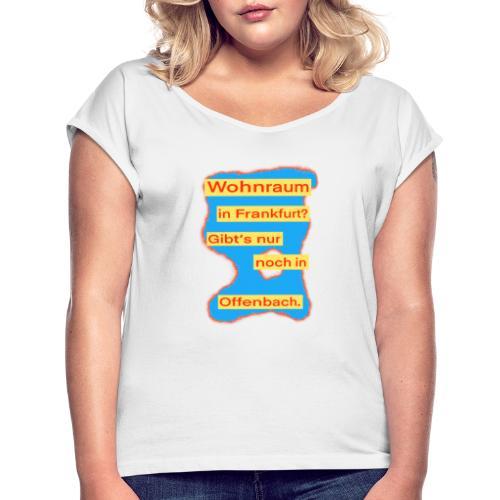 Wohnraum in Frankfurt? .../auf blauem Grund - Frauen T-Shirt mit gerollten Ärmeln