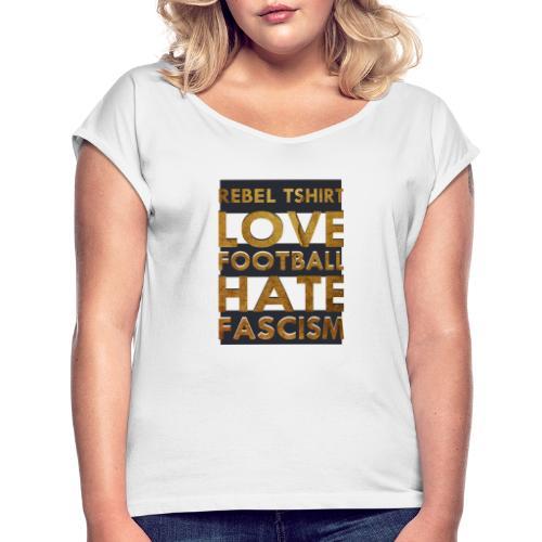 LOVE FOOTBALL HATE FASCISM - Camiseta con manga enrollada mujer