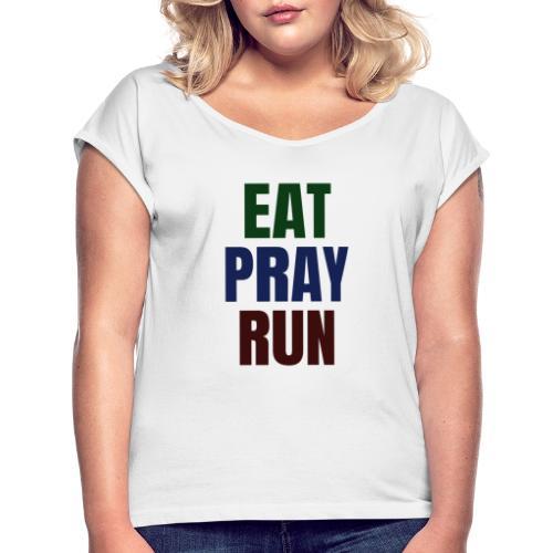 Eat - Pray - Run - Frauen T-Shirt mit gerollten Ärmeln