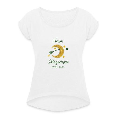Team Magnetique 2019 2020 - Naisten T-paita, jossa rullatut hihat