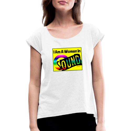 I am a woman in sound - rainbow - Women's T-Shirt with rolled up sleeves