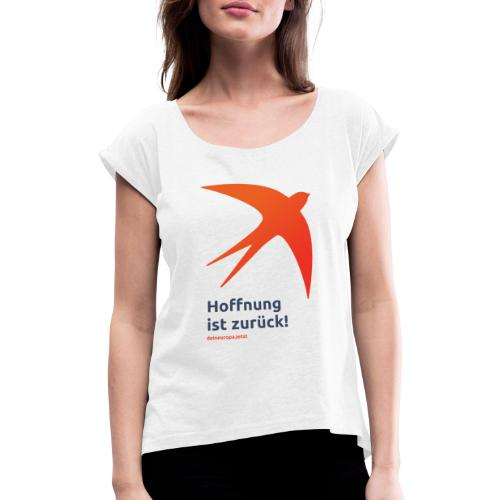 Hoffnung ist zurück! - Women's T-Shirt with rolled up sleeves