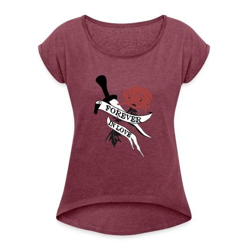 Forever in Love - Frauen T-Shirt mit gerollten Ärmeln
