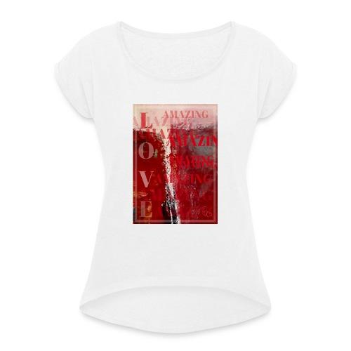 Love Amazing - T-shirt med upprullade ärmar dam