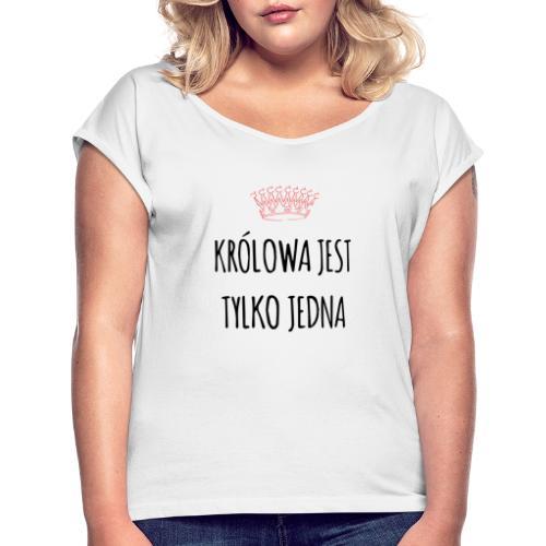 Królowa jest jedna - Koszulka damska z lekko podwiniętymi rękawami
