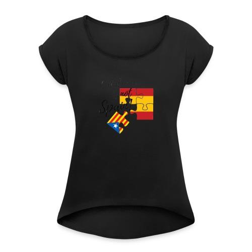 Catalonia is not spain - Camiseta con manga enrollada mujer