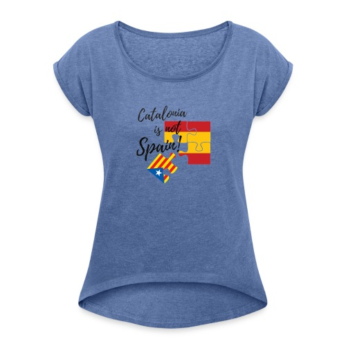 Catalonia is not spain - Camiseta con manga enrollada mujer