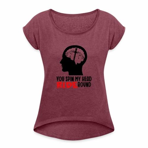 You spin my Head RIDE Round schwarz - ParkTube - Frauen T-Shirt mit gerollten Ärmeln