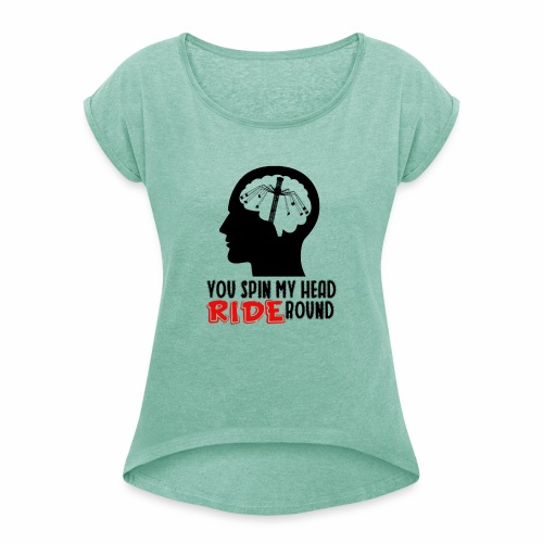 You spin my Head RIDE Round schwarz - ParkTube - Frauen T-Shirt mit gerollten Ärmeln