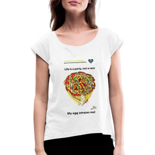 Life is a party, not a race - Camiseta con manga enrollada mujer