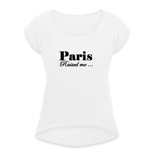 Paris Raised me - T-shirt à manches retroussées Femme