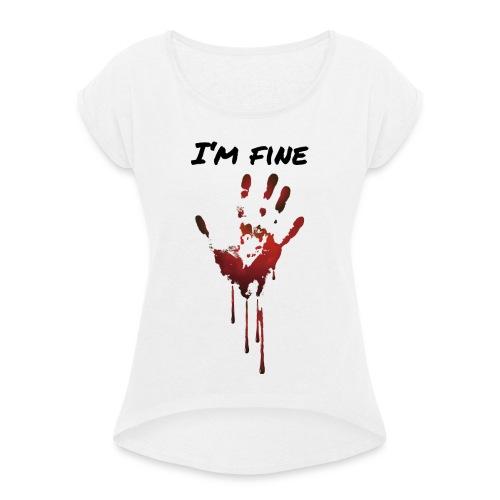 I AM FINE BLUT HAND - Frauen T-Shirt mit gerollten Ärmeln