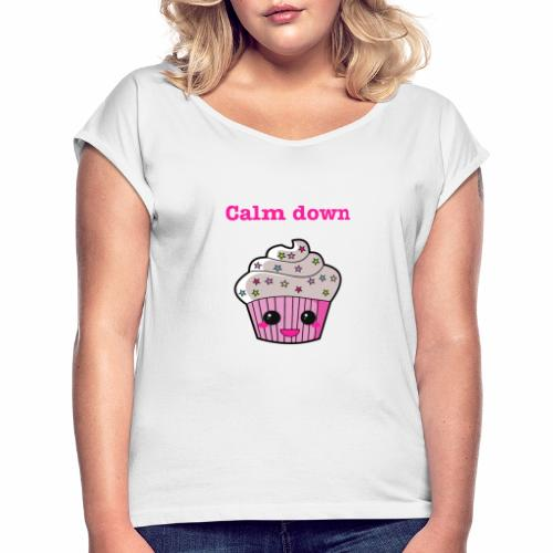 Calm Down Cupcake - Women's T-Shirt with rolled up sleeves