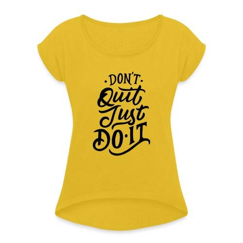 Don't quit just do it ! - T-shirt à manches retroussées Femme
