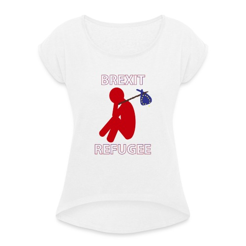 Brexit Refugee - Women's T-Shirt with rolled up sleeves