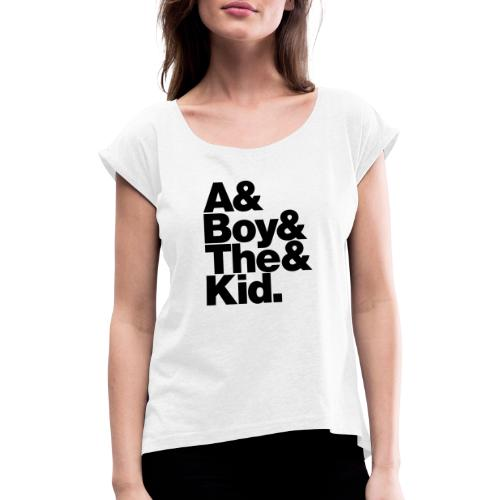 A & Boy & The & Kid - new style - Women's T-Shirt with rolled up sleeves
