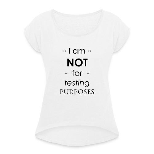 Not for testing! | t-shirt | Meiden/vrouw - Vrouwen T-shirt met opgerolde mouwen