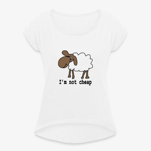 I am not cheap - Women's T-Shirt with rolled up sleeves