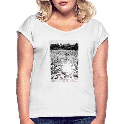 goodvibesonly - Frauen T-Shirt mit gerollten Ärmeln