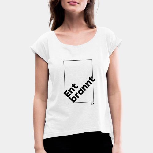 A-221 Entbrannt - Frauen T-Shirt mit gerollten Ärmeln