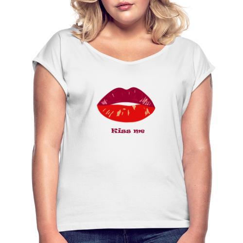 kiss me - T-shirt à manches retroussées Femme