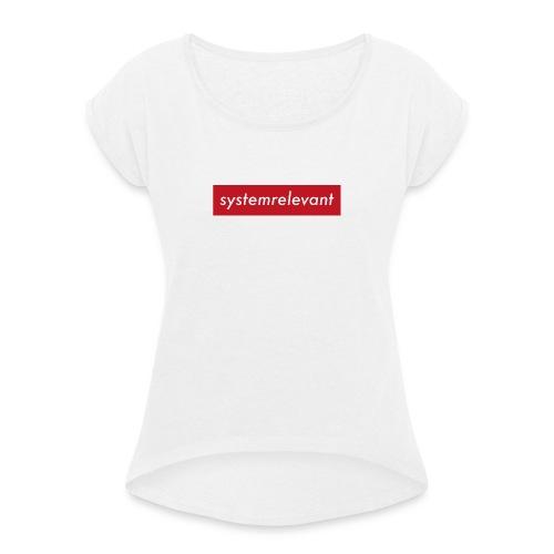 systemrelevant - Frauen T-Shirt mit gerollten Ärmeln