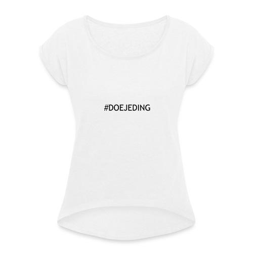 #DOEJEDING - Vrouwen T-shirt met opgerolde mouwen