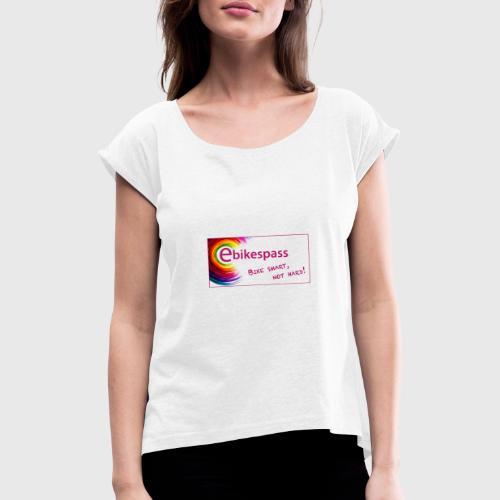 Ebikespass mit Spruch: Bike smart, not hard! - Frauen T-Shirt mit gerollten Ärmeln