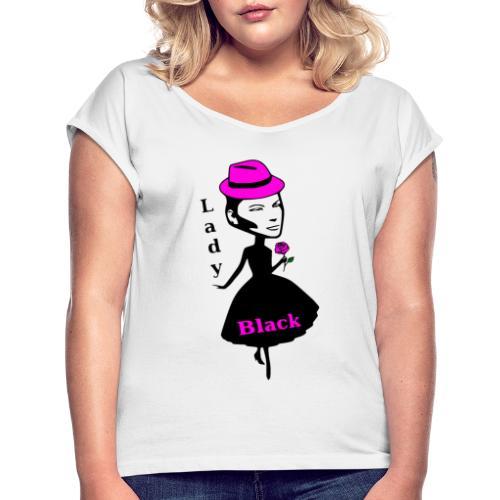 Lady Black Pink - Frauen T-Shirt mit gerollten Ärmeln