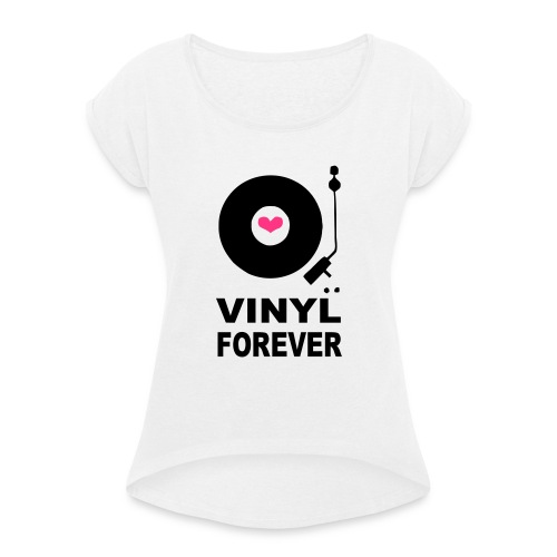 Vinyl Forever T-shirt - Women's T-Shirt with rolled up sleeves