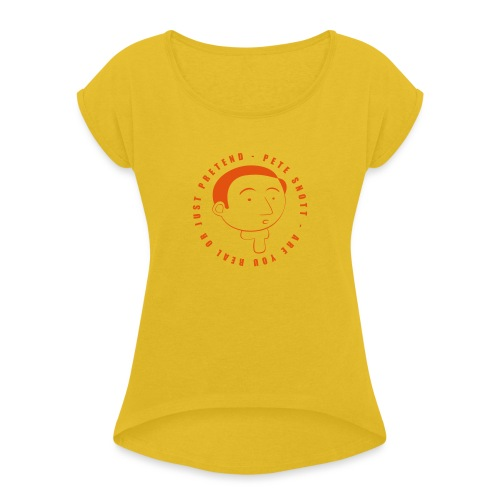 Pete Snott - Women's T-Shirt with rolled up sleeves
