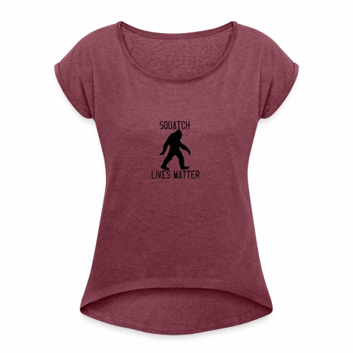 Squatch Lives Matter - Women's T-Shirt with rolled up sleeves