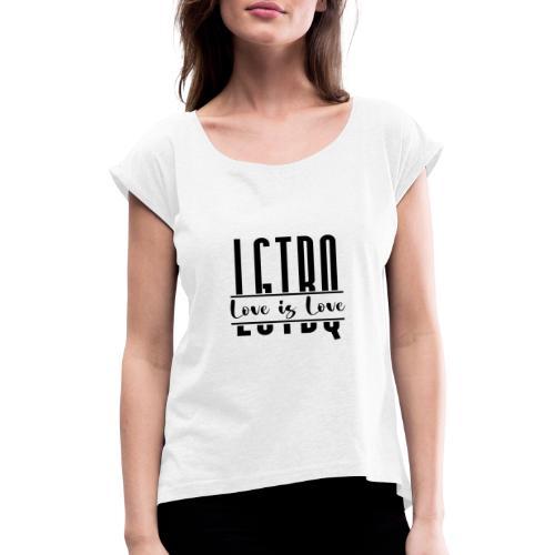 LGTBQLove is Love - Naisten T-paita, jossa rullatut hihat