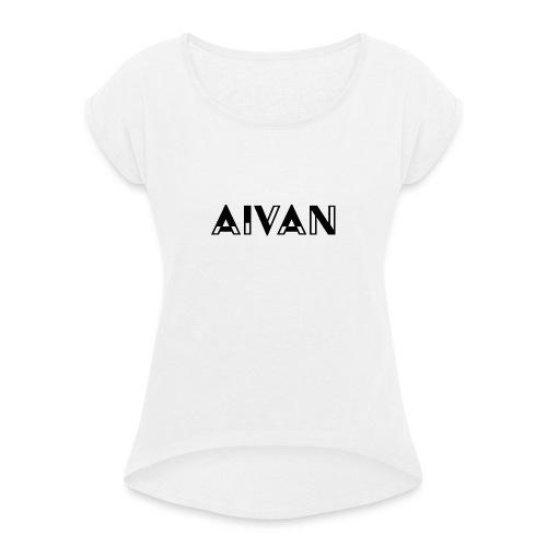 Aivan - Musta teksti - Naisten T-paita, jossa rullatut hihat