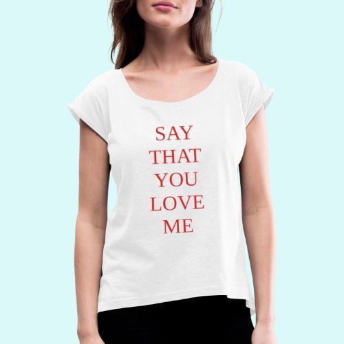 say that you love me - T-shirt à manches retroussées Femme