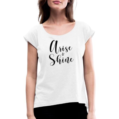 arise and shine black II - Frauen T-Shirt mit gerollten Ärmeln
