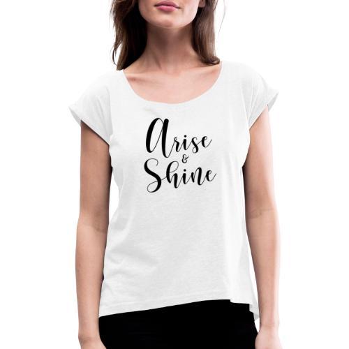 arise and shine black II - Frauen T-Shirt mit gerollten Ärmeln