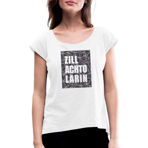 Zillachtolarin - Frauen T-Shirt mit gerollten Ärmeln
