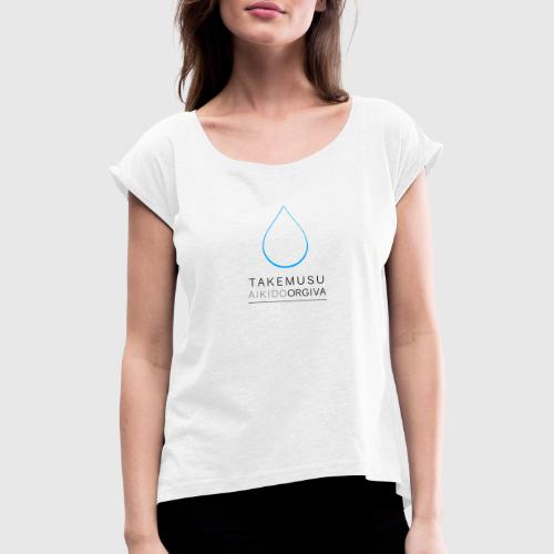 Takemusu Aikido Orgiva - Blue Water Drop - Women's T-Shirt with rolled up sleeves