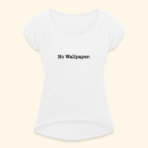 No Wallpaper - T-shirt à manches retroussées Femme