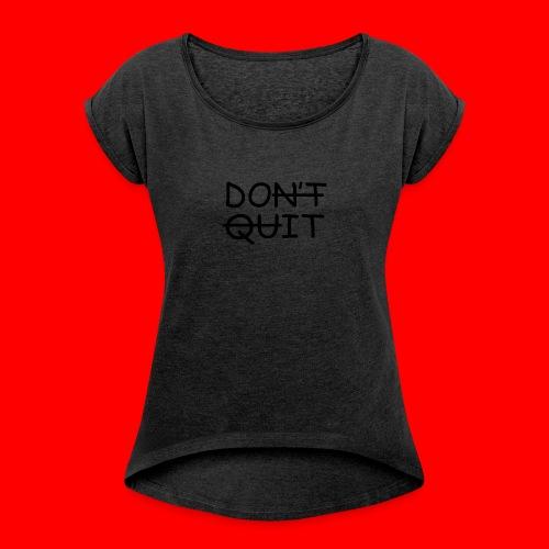 Don't Quit, Do It - Dame T-shirt med rulleærmer