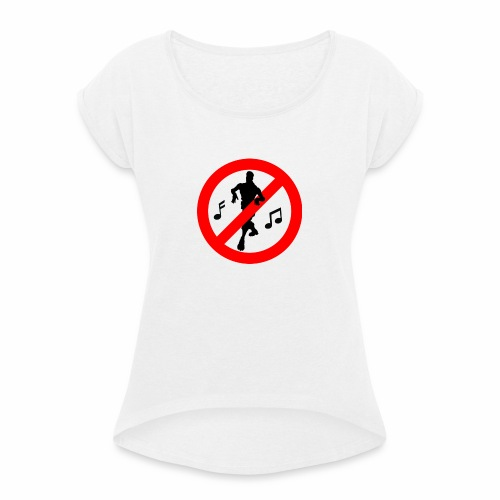 No Dancing Allowed - Women's T-Shirt with rolled up sleeves
