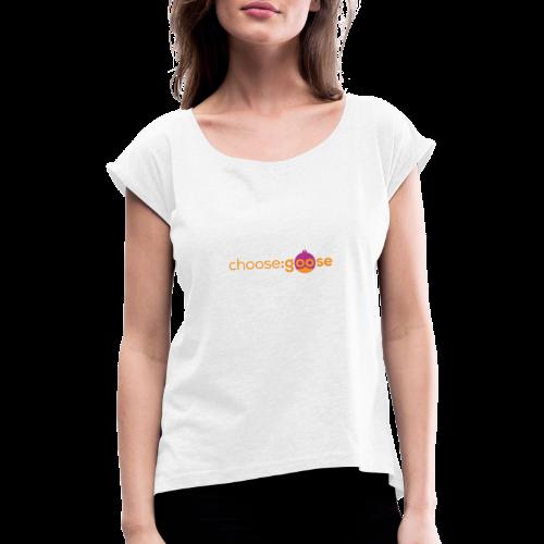 choosegoose #01 - Frauen T-Shirt mit gerollten Ärmeln
