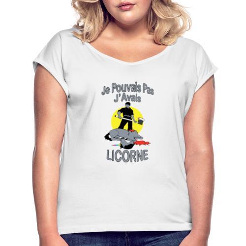Je Pouvais pas j'avais Licorne (je peux pas j'ai) - T-shirt à manches retroussées Femme