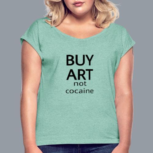 BUY ART NOT COCAINE (negro) - Camiseta con manga enrollada mujer