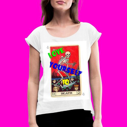LOVE YOURSELF TO DEATH - Women's T-Shirt with rolled up sleeves