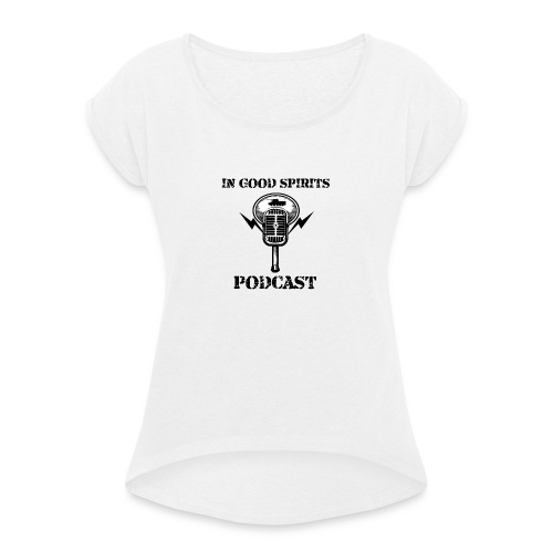 In Good Spirits Podcast - Women's T-Shirt with rolled up sleeves