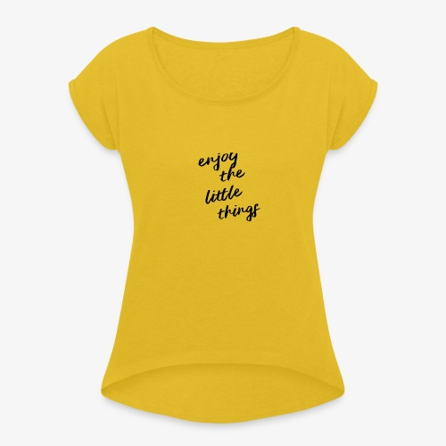 Enjoy The Little Things - Black - Women's T-Shirt with rolled up sleeves