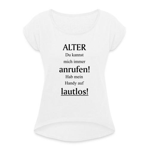 Kannst mich immer anrufen! Hab Handy auf lautlos! - Frauen T-Shirt mit gerollten Ärmeln