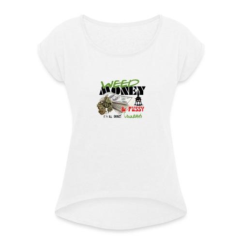 Weed Money & Pussy - Vrouwen T-shirt met opgerolde mouwen
